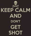 571110994_preview_keep-calm-and-dont-get-shot.png
